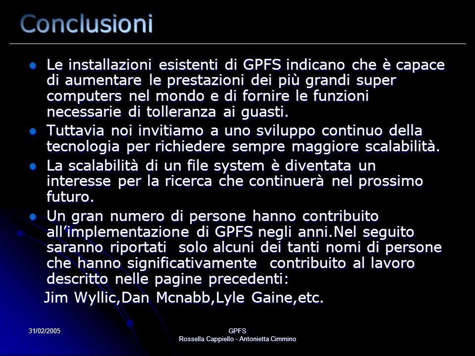 31/02/2005GPFS Rossella Cappiello - Antonietta Cimmino Le installazioni esistenti di GPFS indicano che è capace di aumentare le prestazioni dei più grandi super computers nel mondo e di fornire le funzioni necessarie di tolleranza ai guasti.