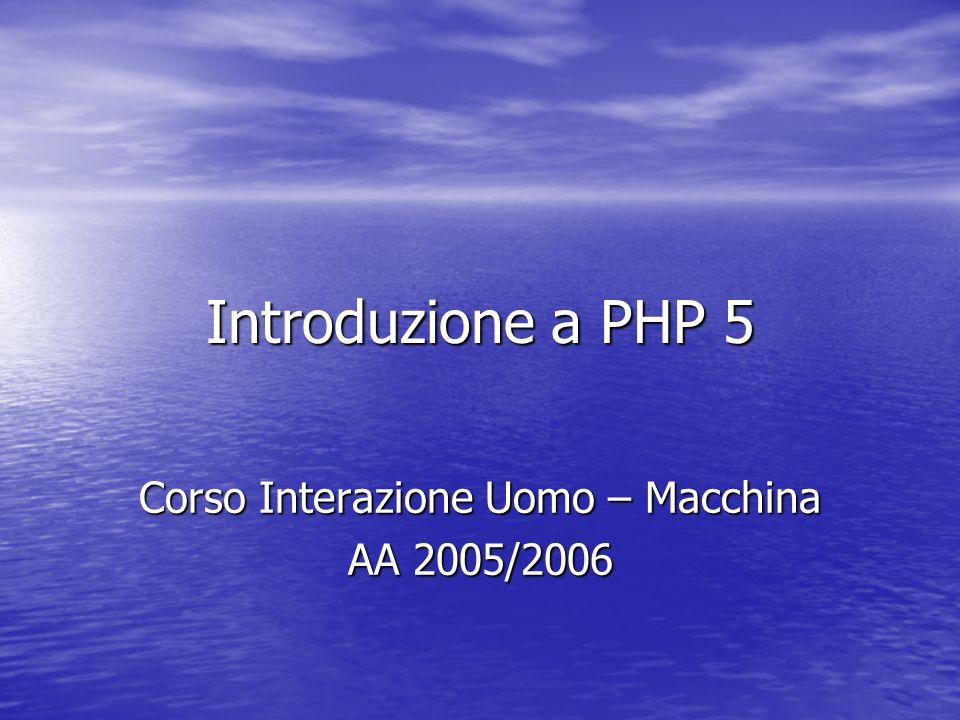 Introduzione a PHP 5 Corso Interazione Uomo – Macchina AA 2005/2006