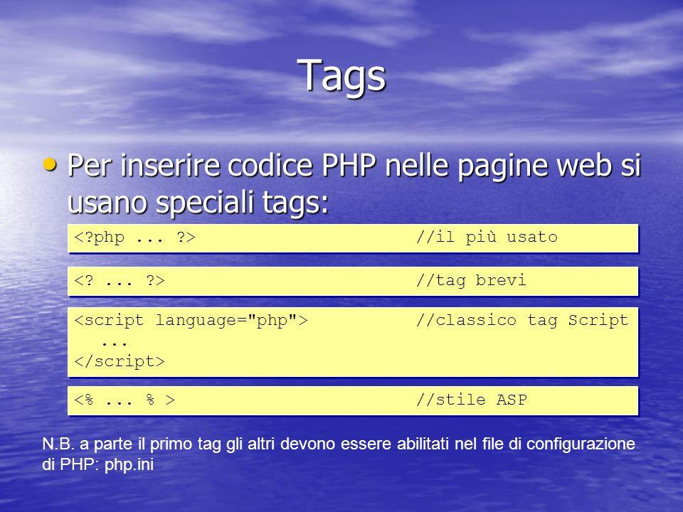 Tags Per inserire codice PHP nelle pagine web si usano speciali tags: Per inserire codice PHP nelle pagine web si usano speciali tags: //il più usato //classico tag Script...