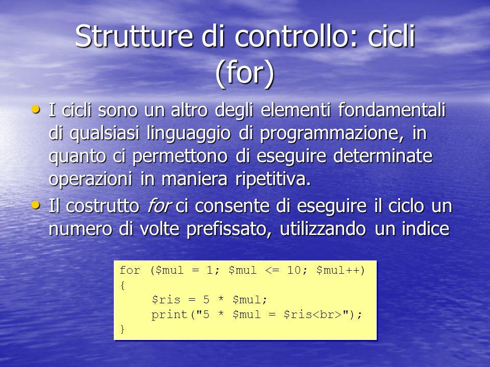 Strutture di controllo: cicli (for) I cicli sono un altro degli elementi fondamentali di qualsiasi linguaggio di programmazione, in quanto ci permettono di eseguire determinate operazioni in maniera ripetitiva.