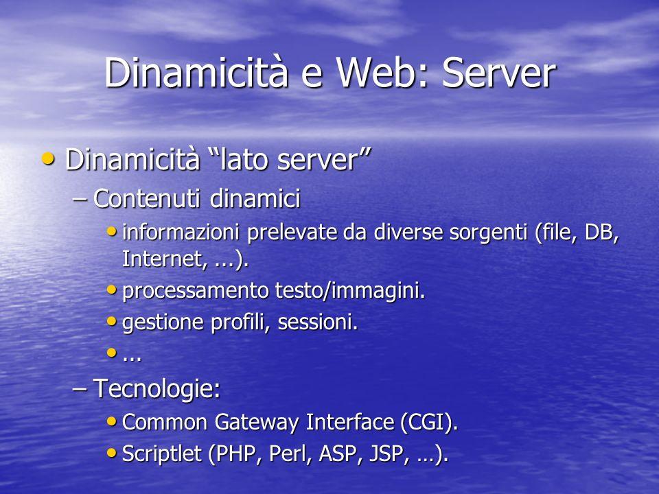 Dinamicità e Web: Server Dinamicità lato server Dinamicità lato server –Contenuti dinamici informazioni prelevate da diverse sorgenti (file, DB, Internet,...).