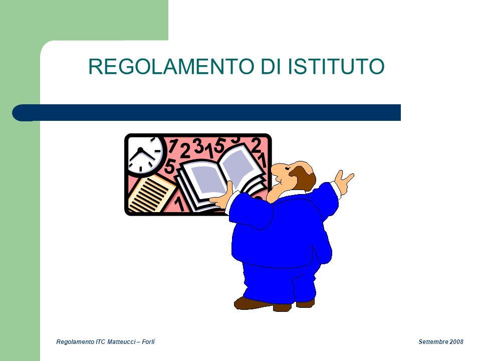 Regolamento ITC Matteucci – Forlì Settembre 2008 REGOLAMENTO DI ISTITUTO