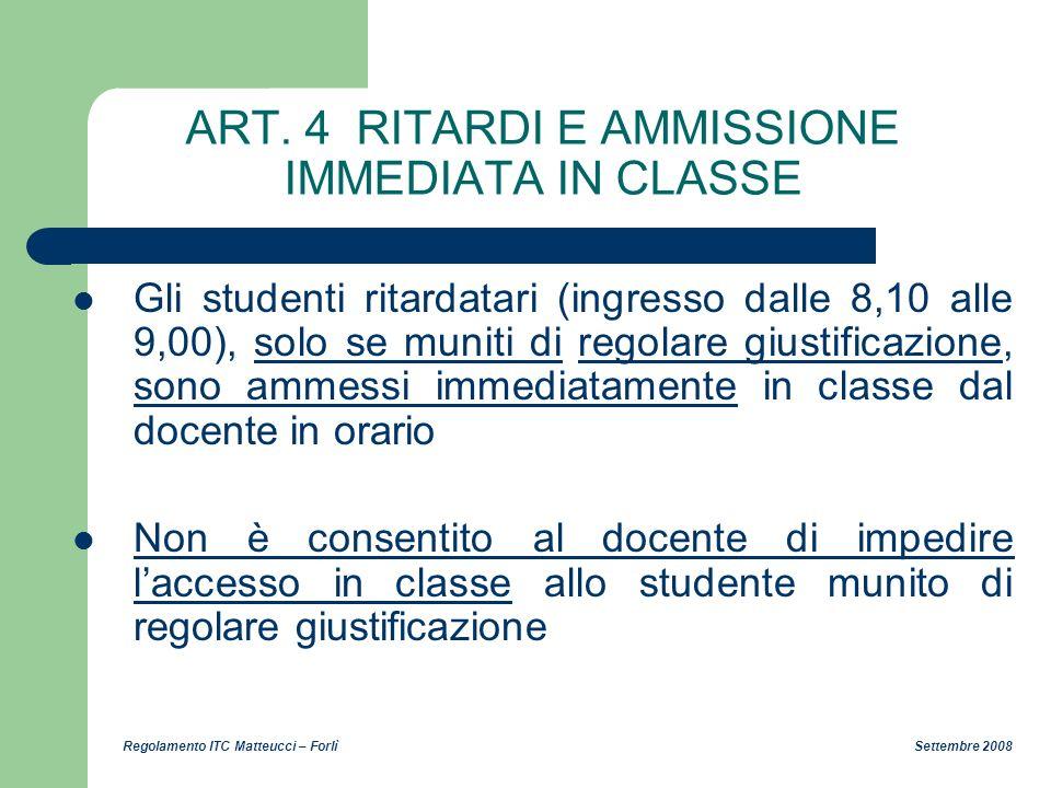 Regolamento ITC Matteucci – Forlì Settembre 2008 ART. 4 RITARDI E AMMISSIONE IMMEDIATA IN CLASSE Gli studenti ritardatari (ingresso dalle 8,10 alle 9,