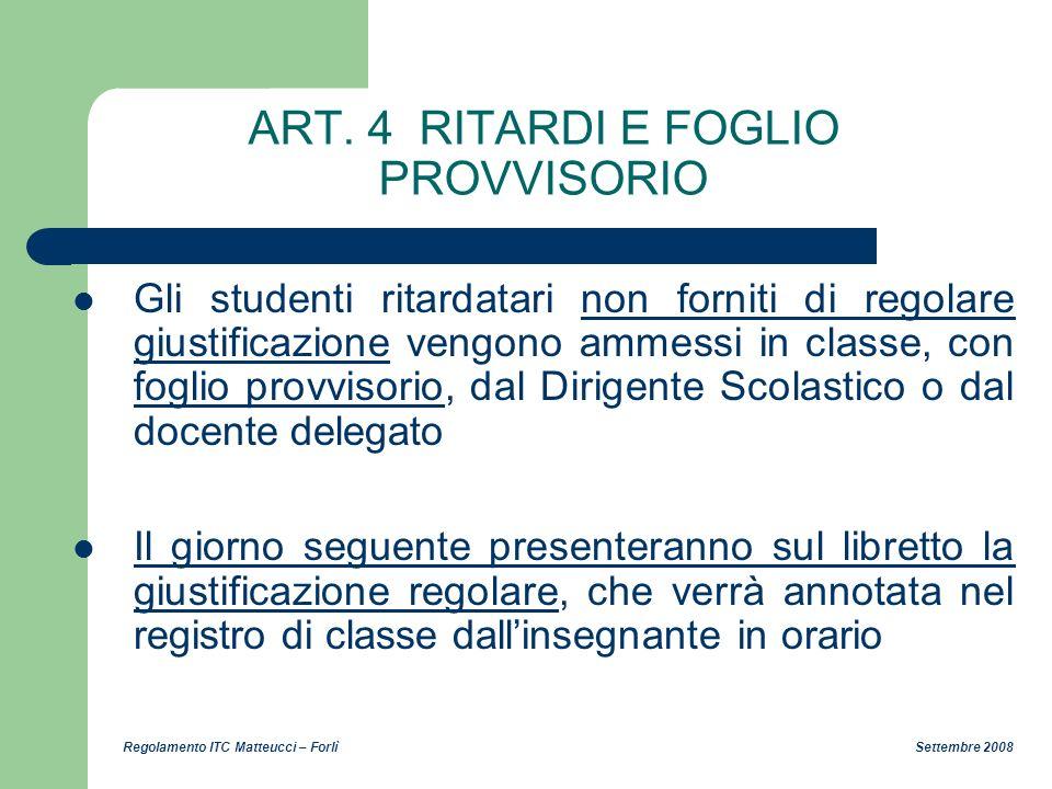 Regolamento ITC Matteucci – Forlì Settembre 2008 ART. 4 RITARDI E FOGLIO PROVVISORIO Gli studenti ritardatari non forniti di regolare giustificazione