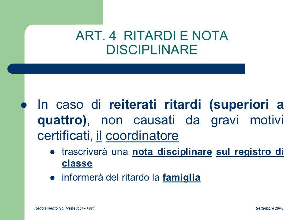 Regolamento ITC Matteucci – Forlì Settembre 2008 ART. 4 RITARDI E NOTA DISCIPLINARE In caso di reiterati ritardi (superiori a quattro), non causati da