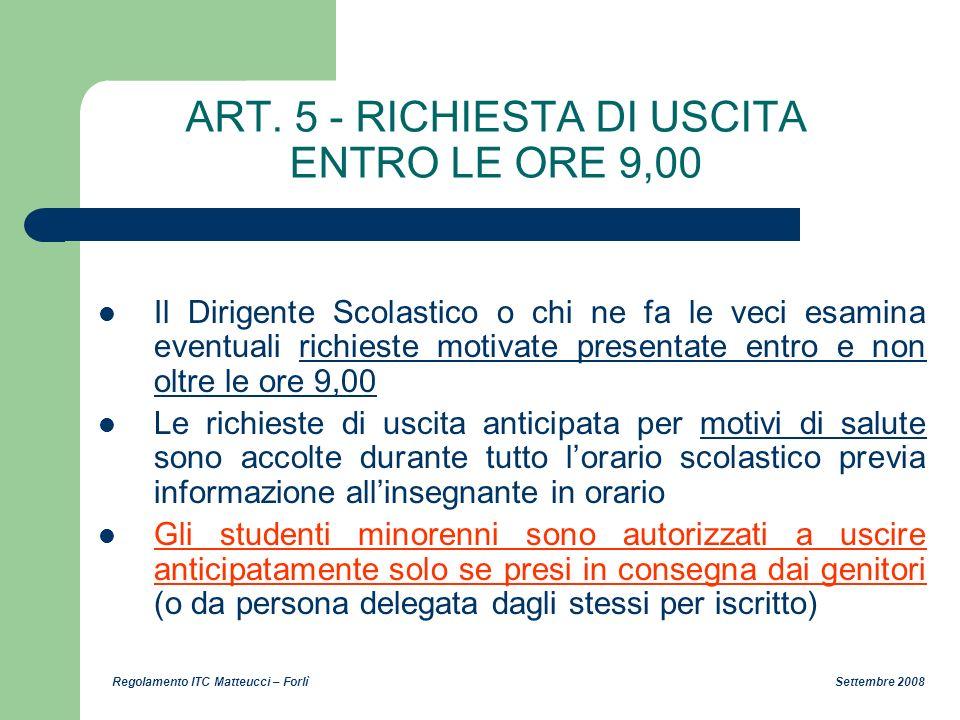 Regolamento ITC Matteucci – Forlì Settembre 2008 ART. 5 - RICHIESTA DI USCITA ENTRO LE ORE 9,00 Il Dirigente Scolastico o chi ne fa le veci esamina ev
