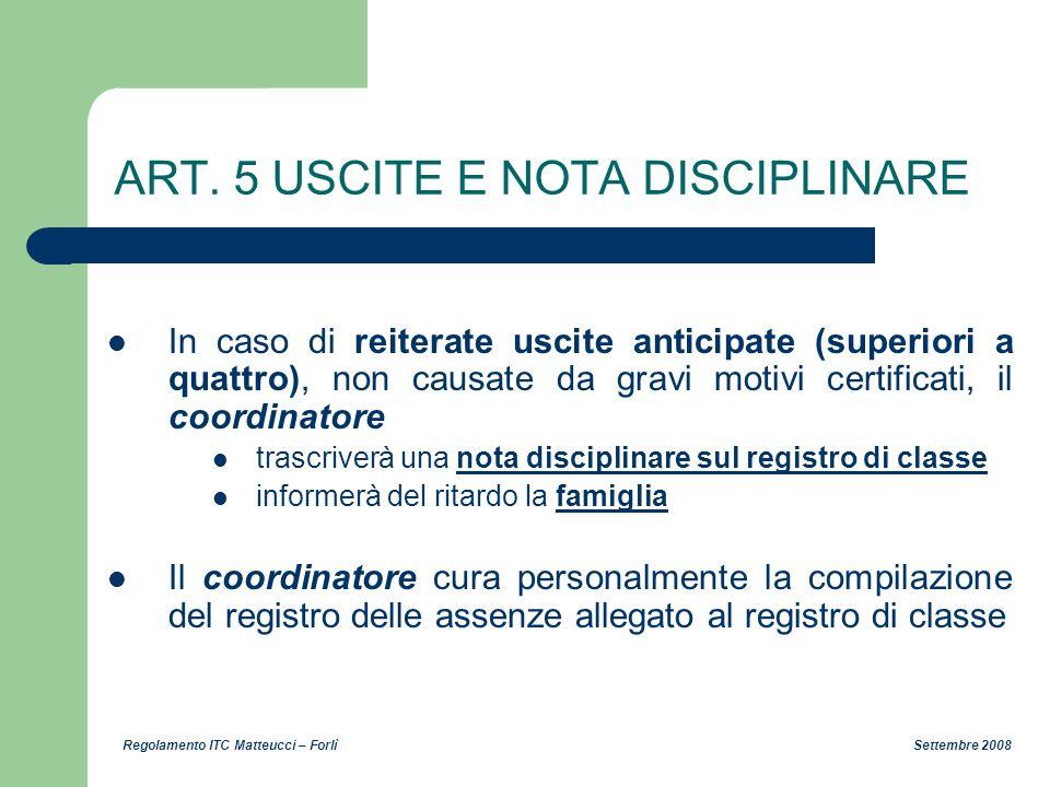 Regolamento ITC Matteucci – Forlì Settembre 2008 ART. 5 USCITE E NOTA DISCIPLINARE In caso di reiterate uscite anticipate (superiori a quattro), non c