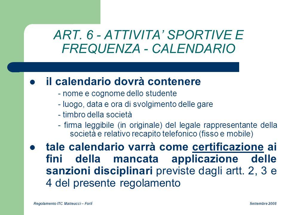 Regolamento ITC Matteucci – Forlì Settembre 2008 ART. 6 - ATTIVITA SPORTIVE E FREQUENZA - CALENDARIO il calendario dovrà contenere - nome e cognome de