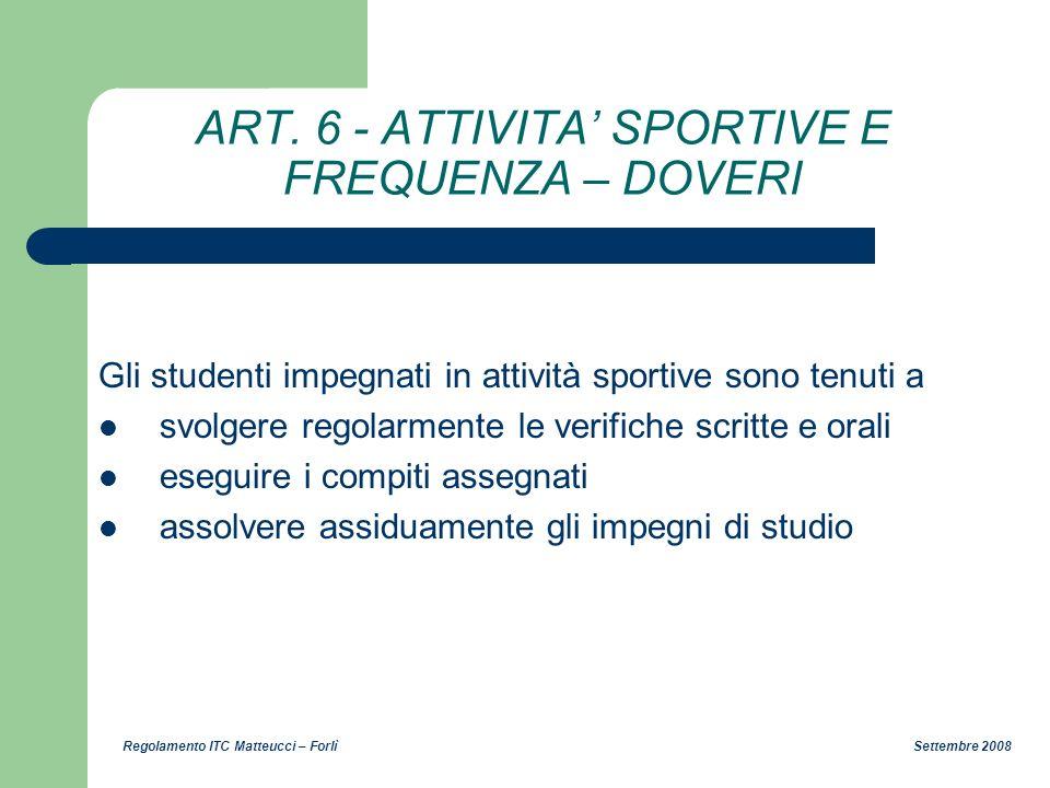 Regolamento ITC Matteucci – Forlì Settembre 2008 ART. 6 - ATTIVITA SPORTIVE E FREQUENZA – DOVERI Gli studenti impegnati in attività sportive sono tenu