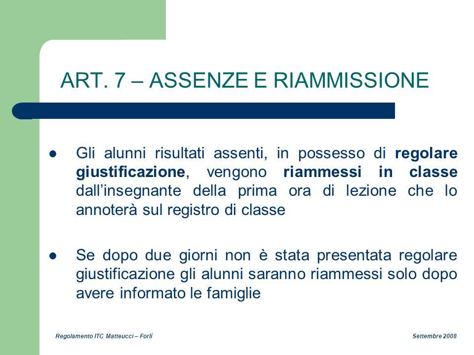 Regolamento ITC Matteucci – Forlì Settembre 2008 ART. 7 – ASSENZE E RIAMMISSIONE Gli alunni risultati assenti, in possesso di regolare giustificazione