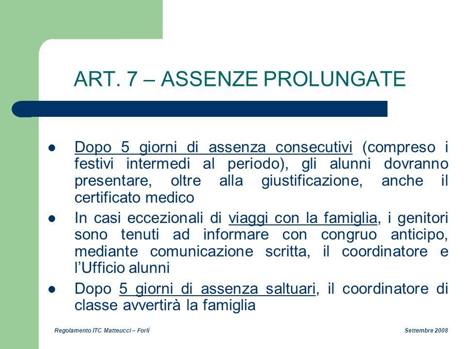 Regolamento ITC Matteucci – Forlì Settembre 2008 ART. 7 – ASSENZE PROLUNGATE Dopo 5 giorni di assenza consecutivi (compreso i festivi intermedi al per