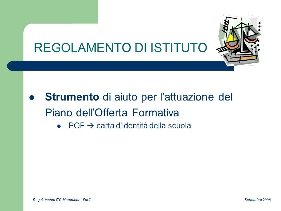 Regolamento ITC Matteucci – Forlì Settembre 2008 REGOLAMENTO DI ISTITUTO Strumento di aiuto per lattuazione del Piano dellOfferta Formativa POF carta