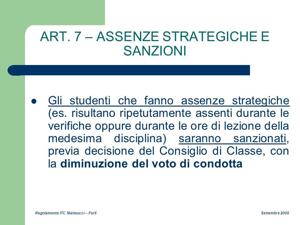 Regolamento ITC Matteucci – Forlì Settembre 2008 ART. 7 – ASSENZE STRATEGICHE E SANZIONI Gli studenti che fanno assenze strategiche (es. risultano rip