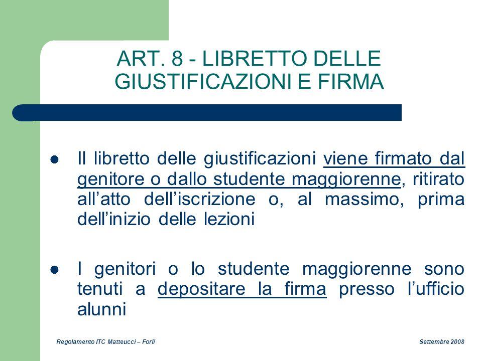 Regolamento ITC Matteucci – Forlì Settembre 2008 ART. 8 - LIBRETTO DELLE GIUSTIFICAZIONI E FIRMA Il libretto delle giustificazioni viene firmato dal g