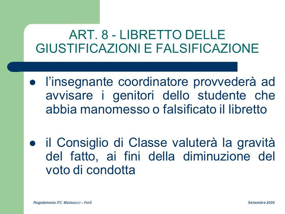 Regolamento ITC Matteucci – Forlì Settembre 2008 ART. 8 - LIBRETTO DELLE GIUSTIFICAZIONI E FALSIFICAZIONE linsegnante coordinatore provvederà ad avvis