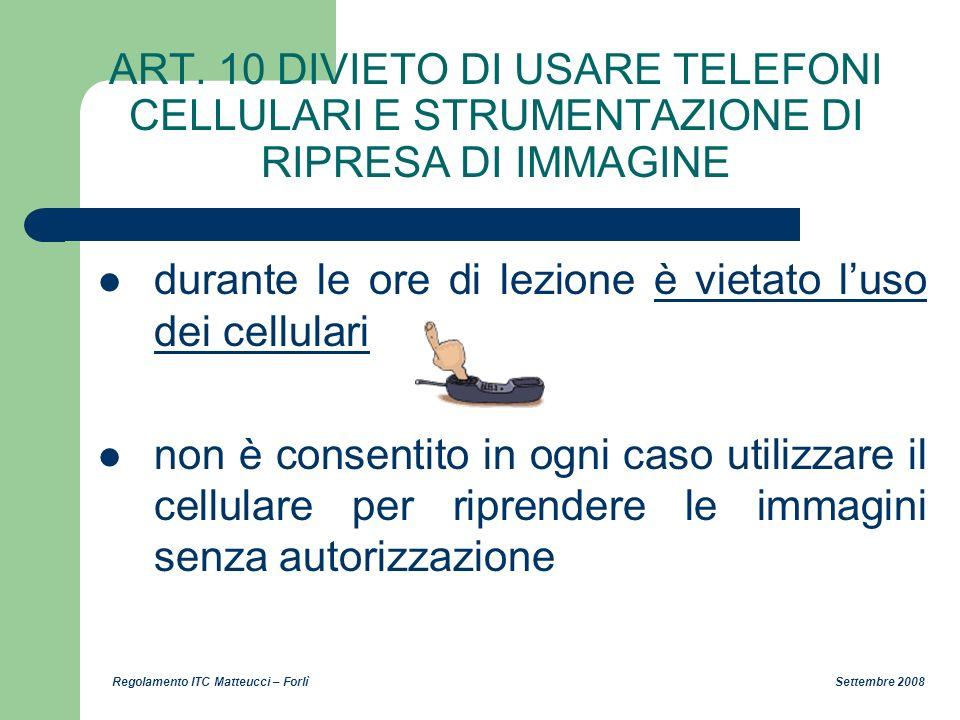 Regolamento ITC Matteucci – Forlì Settembre 2008 ART. 10 DIVIETO DI USARE TELEFONI CELLULARI E STRUMENTAZIONE DI RIPRESA DI IMMAGINE durante le ore di