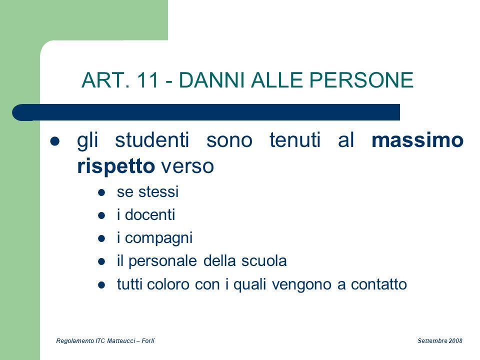 Regolamento ITC Matteucci – Forlì Settembre 2008 ART. 11 - DANNI ALLE PERSONE gli studenti sono tenuti al massimo rispetto verso se stessi i docenti i