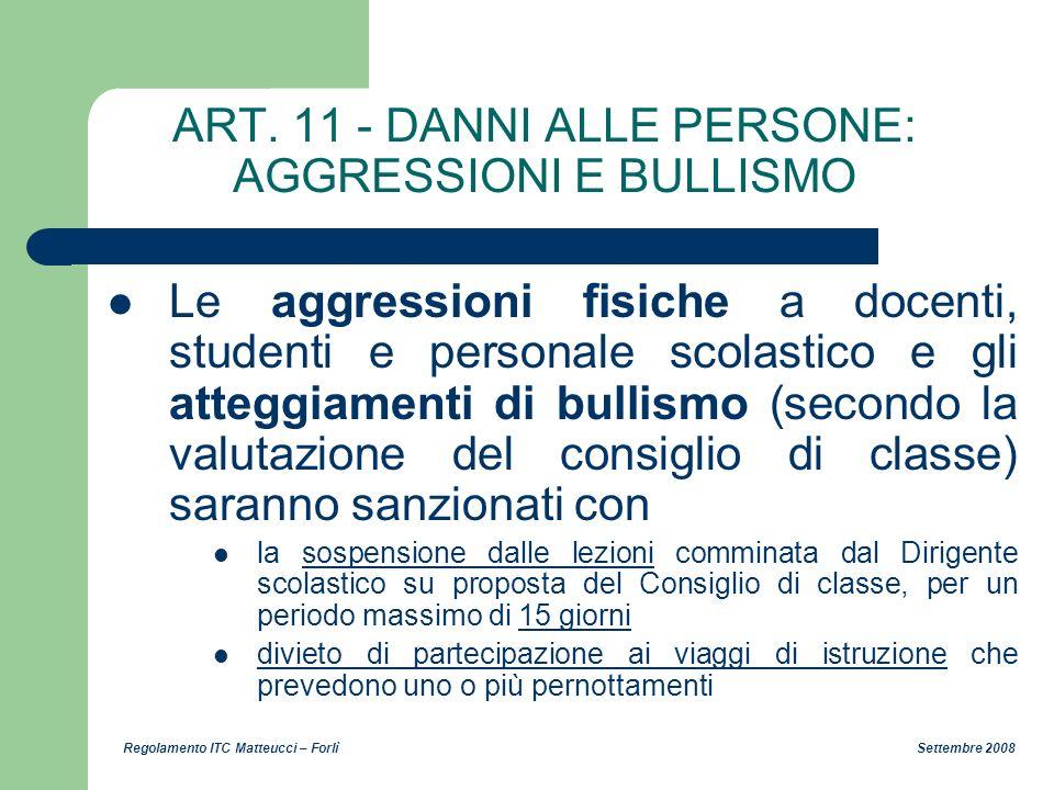 Regolamento ITC Matteucci – Forlì Settembre 2008 ART. 11 - DANNI ALLE PERSONE: AGGRESSIONI E BULLISMO Le aggressioni fisiche a docenti, studenti e per