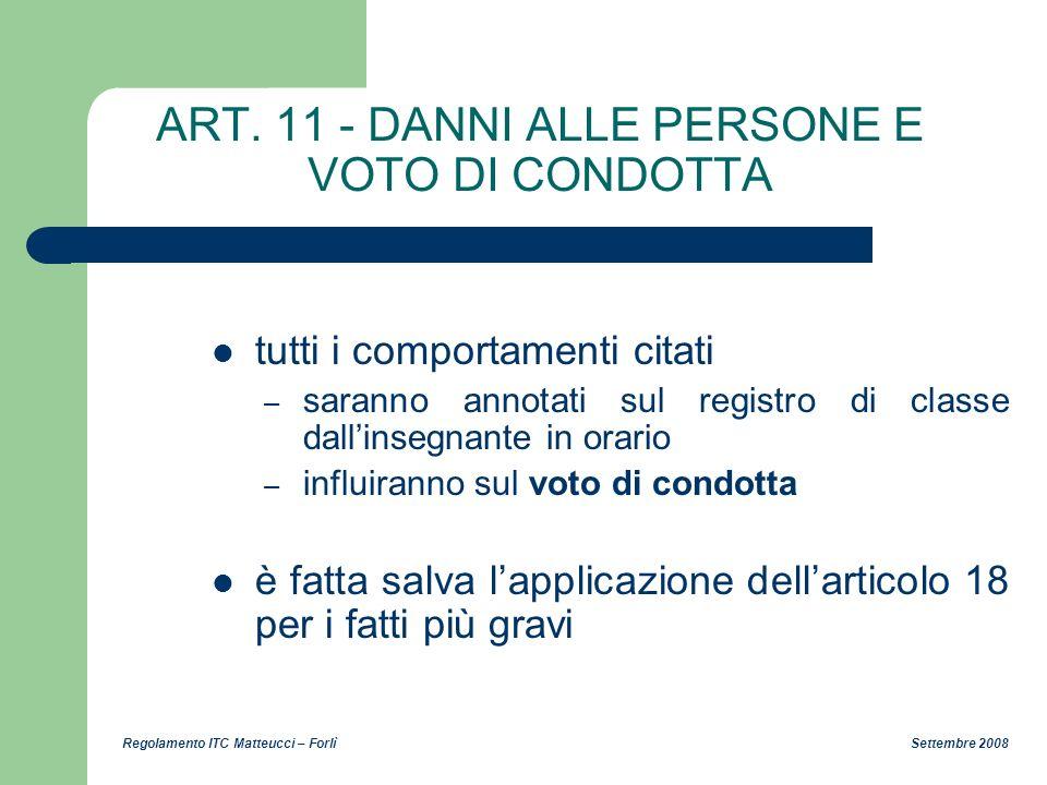 Regolamento ITC Matteucci – Forlì Settembre 2008 ART. 11 - DANNI ALLE PERSONE E VOTO DI CONDOTTA tutti i comportamenti citati – saranno annotati sul r