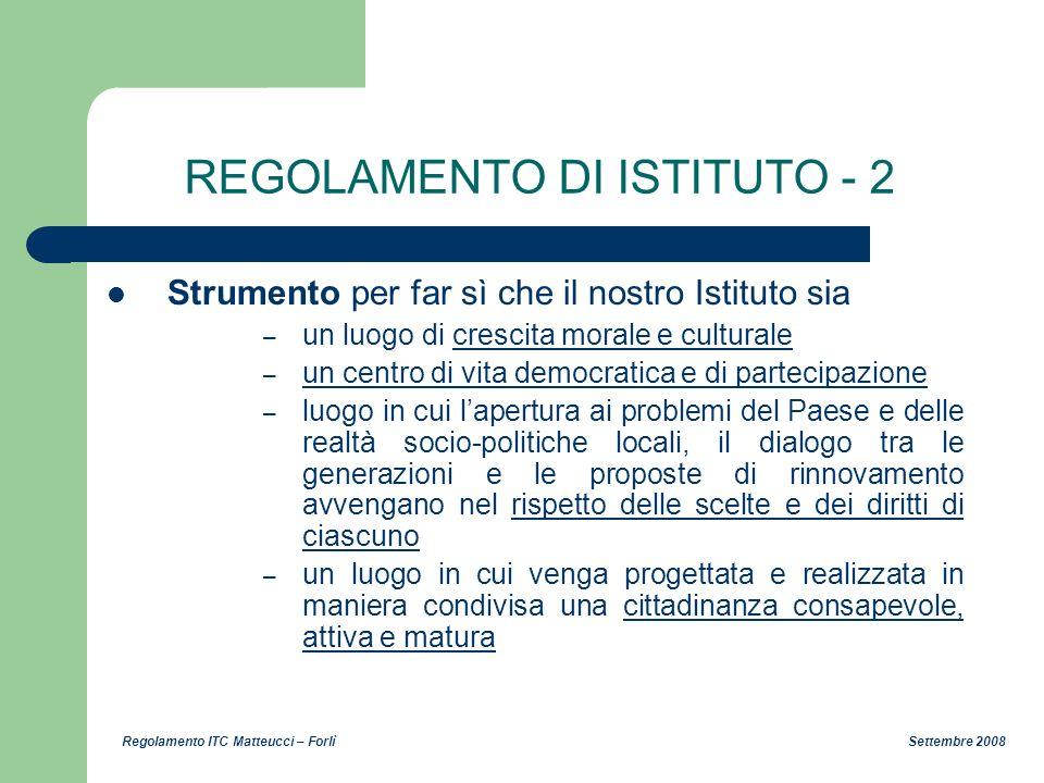 Regolamento ITC Matteucci – Forlì Settembre 2008 REGOLAMENTO DI ISTITUTO - 2 Strumento per far sì che il nostro Istituto sia – un luogo di crescita mo