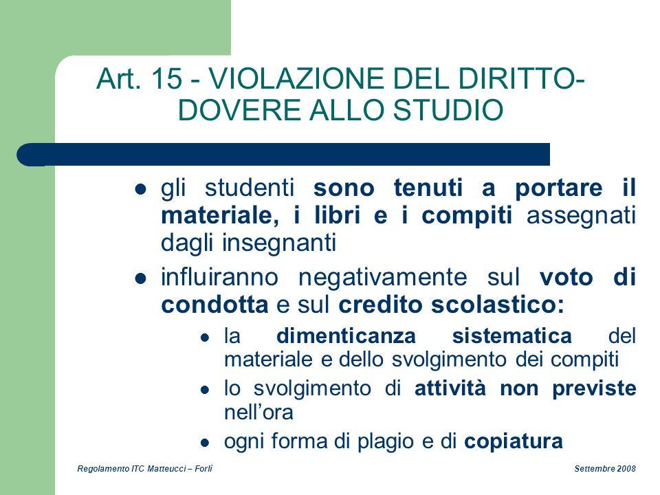 Regolamento ITC Matteucci – Forlì Settembre 2008 Art. 15 - VIOLAZIONE DEL DIRITTO- DOVERE ALLO STUDIO gli studenti sono tenuti a portare il materiale,