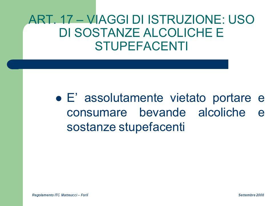 Regolamento ITC Matteucci – Forlì Settembre 2008 ART. 17 – VIAGGI DI ISTRUZIONE: USO DI SOSTANZE ALCOLICHE E STUPEFACENTI E assolutamente vietato port