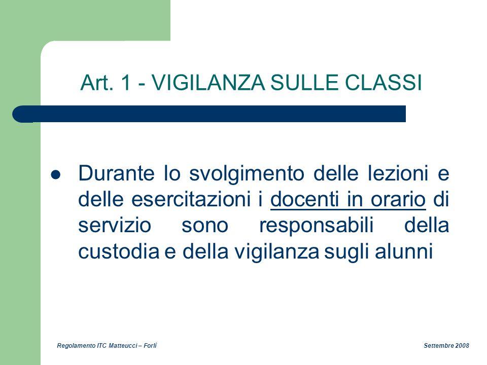Regolamento ITC Matteucci – Forlì Settembre 2008 Art. 1 - VIGILANZA SULLE CLASSI Durante lo svolgimento delle lezioni e delle esercitazioni i docenti