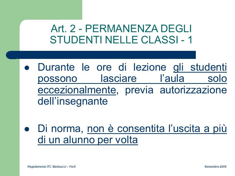 Regolamento ITC Matteucci – Forlì Settembre 2008 Art. 2 - PERMANENZA DEGLI STUDENTI NELLE CLASSI - 1 Durante le ore di lezione gli studenti possono la