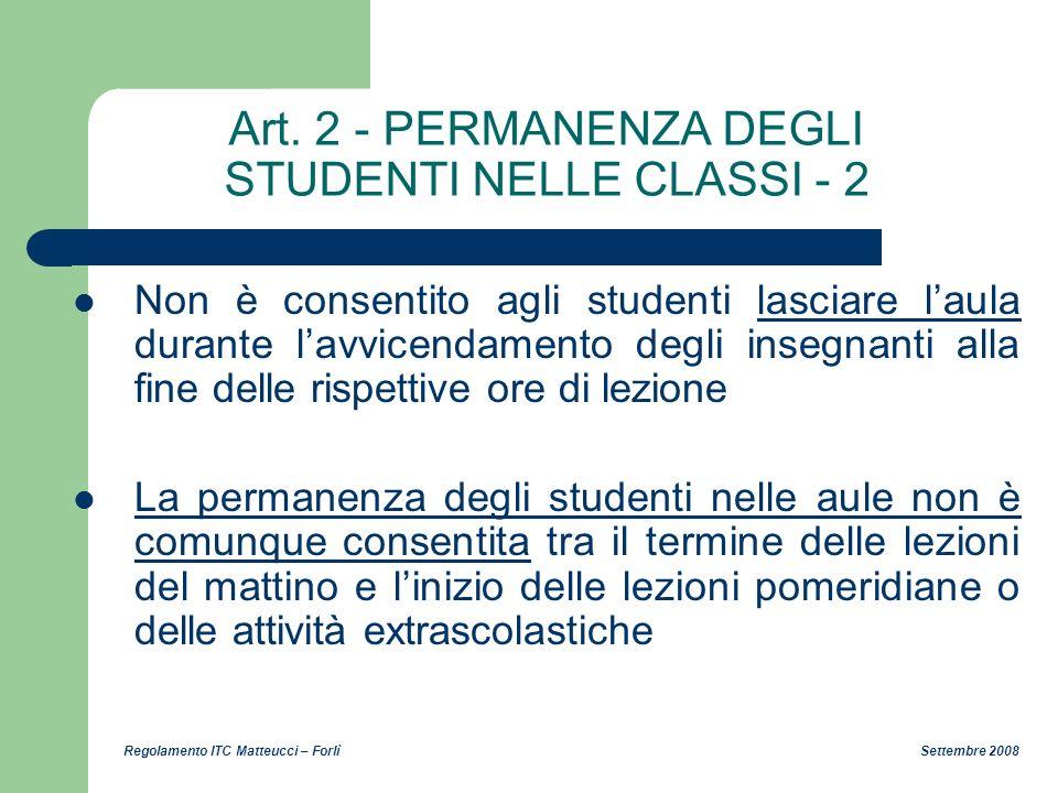 Regolamento ITC Matteucci – Forlì Settembre 2008 Art. 2 - PERMANENZA DEGLI STUDENTI NELLE CLASSI - 2 Non è consentito agli studenti lasciare laula dur
