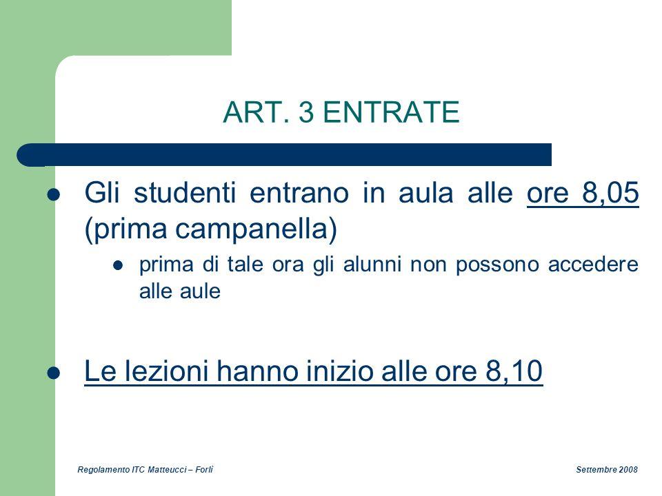 Regolamento ITC Matteucci – Forlì Settembre 2008 ART. 3 ENTRATE Gli studenti entrano in aula alle ore 8,05 (prima campanella) prima di tale ora gli al