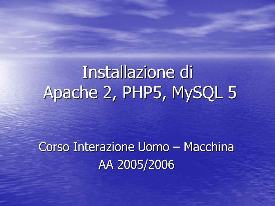 Installazione e Versioni Considerazione le versioni più recenti dei vari software così da poterne sperimentare le caratteristiche e novità, alcune delle quali saranno evidenti già in fase di installazione: Considerazione le versioni più recenti dei vari software così da poterne sperimentare le caratteristiche e novità, alcune delle quali saranno evidenti già in fase di installazione: –Installazione di Apache 2 –Installazione di PHP 5 –Installazione di MySQL 5 Nota: Il sistema che andiamo a realizzare non è adatto per un utilizzo come server di produzione infatti, questa accoppiata è ancora considerata instabile e l installazione di Apache 1.3 è da preferirsi in questi casi