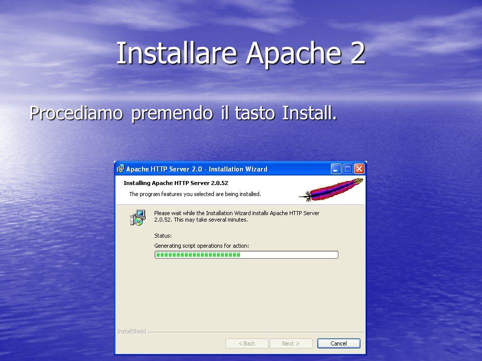 Procediamo premendo il tasto Install. Installare Apache 2