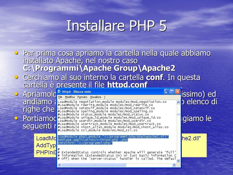 Installare PHP 5 Per prima cosa apriamo la cartella nella quale abbiamo installato Apache, nel nostro caso C:\Programmi\Apache Group\Apache2 Per prima