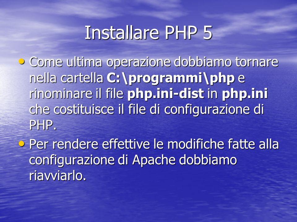 Installare PHP 5 Come ultima operazione dobbiamo tornare nella cartella C:\programmi\php e rinominare il file php.ini-dist in php.ini che costituisce