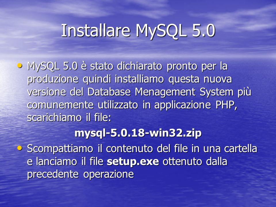 Installare MySQL 5.0 MySQL 5.0 è stato dichiarato pronto per la produzione quindi installiamo questa nuova versione del Database Menagement System più