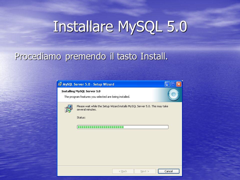 Procediamo premendo il tasto Install. Installare MySQL 5.0