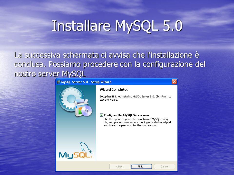 La successiva schermata ci avvisa che l'installazione è conclusa. Possiamo procedere con la configurazione del nostro server MySQL Installare MySQL 5.