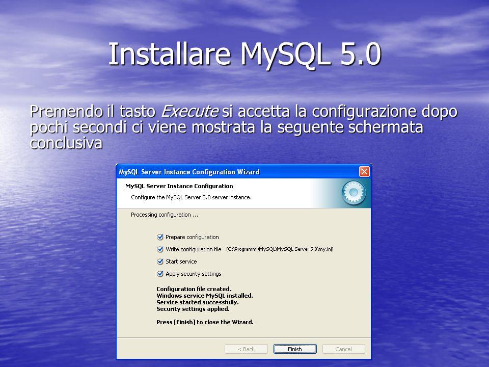 Premendo il tasto Execute si accetta la configurazione dopo pochi secondi ci viene mostrata la seguente schermata conclusiva Installare MySQL 5.0