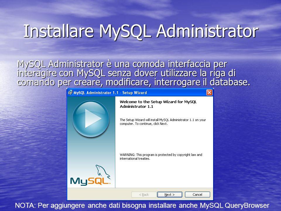 Installare MySQL Administrator MySQL Administrator è una comoda interfaccia per interagire con MySQL senza dover utilizzare la riga di comando per cre