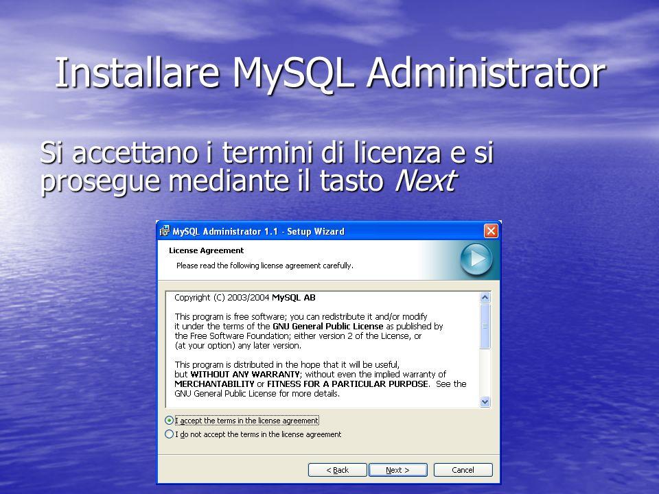 Si accettano i termini di licenza e si prosegue mediante il tasto Next Installare MySQL Administrator