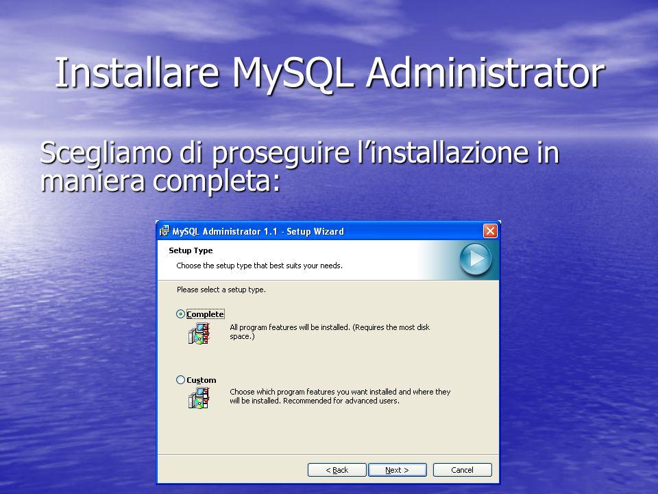 Scegliamo di proseguire linstallazione in maniera completa: Installare MySQL Administrator