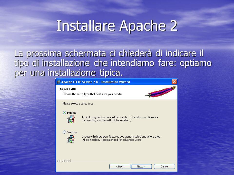 La prossima schermata ci chiederà di indicare il tipo di installazione che intendiamo fare: optiamo per una installazione tipica. Installare Apache 2
