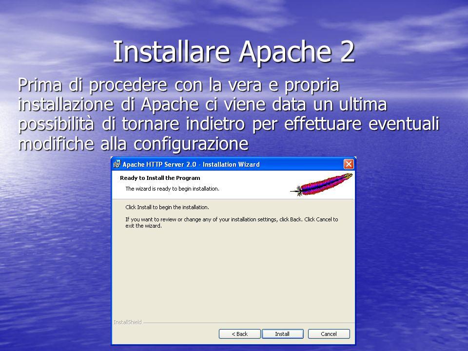 Prima di procedere con la vera e propria installazione di Apache ci viene data un ultima possibilità di tornare indietro per effettuare eventuali modi