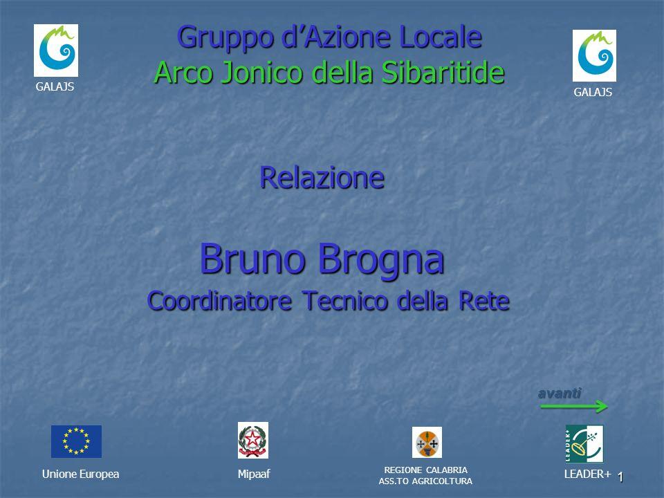 1 Gruppo dAzione Locale Arco Jonico della Sibaritide Unione EuropeaMipaaf REGIONE CALABRIA ASS.TO AGRICOLTURA LEADER+ Bruno Brogna Coordinatore Tecnic