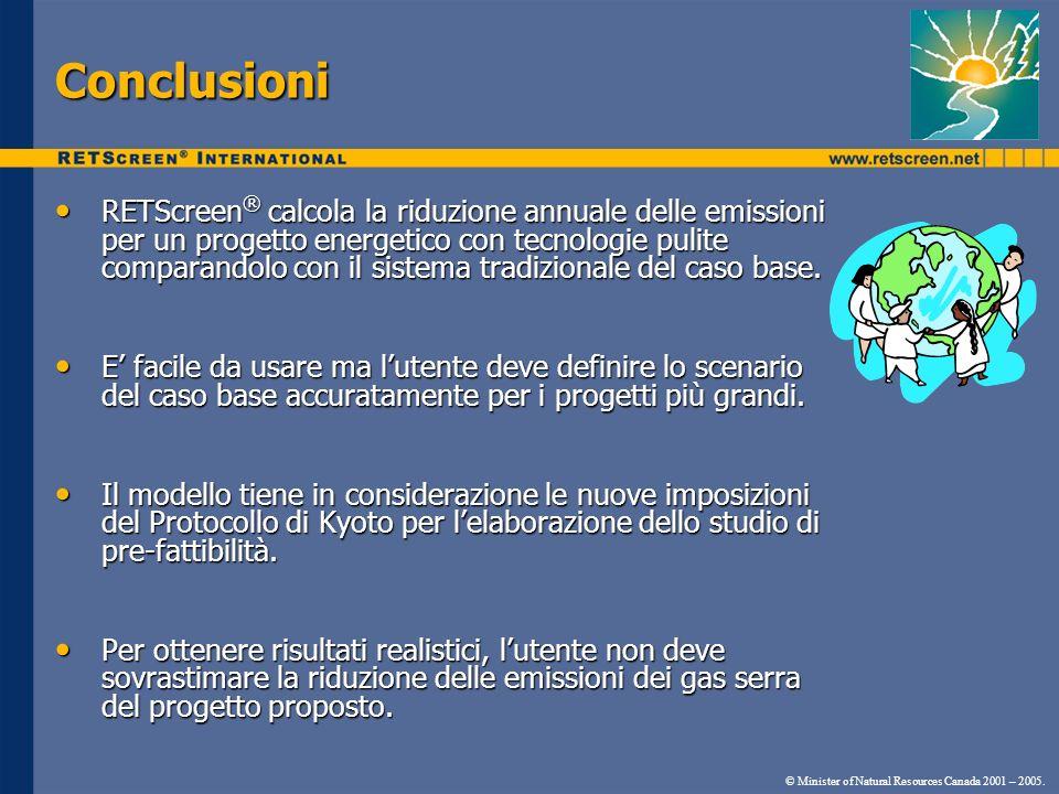 Conclusioni RETScreen ® calcola la riduzione annuale delle emissioni per un progetto energetico con tecnologie pulite comparandolo con il sistema tradizionale del caso base.