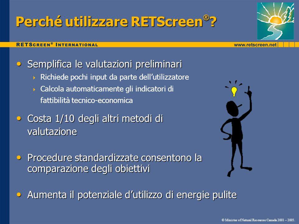 Perché utilizzare RETScreen ® ? Semplifica le valutazioni preliminari Semplifica le valutazioni preliminari Richiede pochi input da parte dellutilizza
