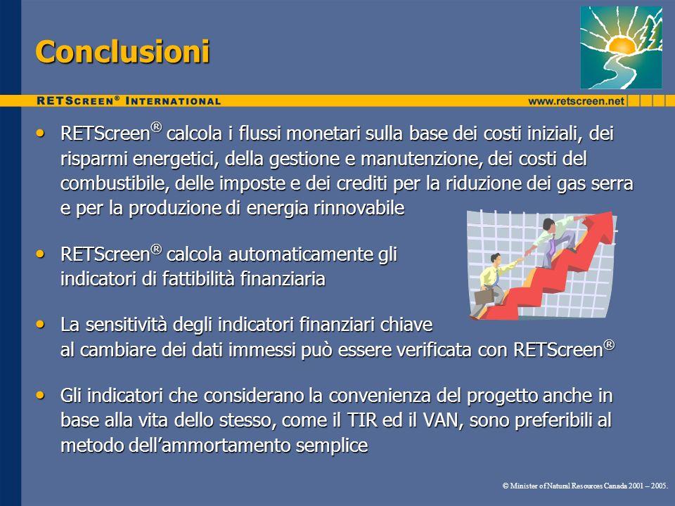 Conclusioni RETScreen ® calcola i flussi monetari sulla base dei costi iniziali, dei risparmi energetici, della gestione e manutenzione, dei costi del