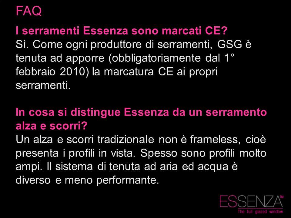 FAQ I serramenti Essenza sono marcati CE? Sì. Come ogni produttore di serramenti, GSG è tenuta ad apporre (obbligatoriamente dal 1° febbraio 2010) la
