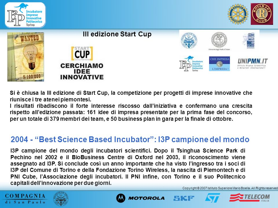 Copyright © 2007 Istituto Superiore Mario Boella. All Rights reserved. III edizione Start Cup Si è chiusa la III edizione di Start Cup, la competizion