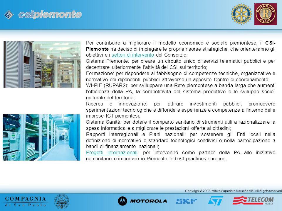 Copyright © 2007 Istituto Superiore Mario Boella. All Rights reserved. Per contribuire a migliorare il modello economico e sociale piemontese, il CSI-